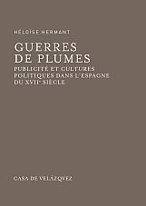 Guerres de plumes. Publicité et cultures politiques dans l'Espagne du XVIIe siècle